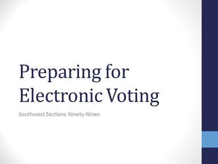Preparing for Electronic Voting Southwest Sections Ninety-Nines.