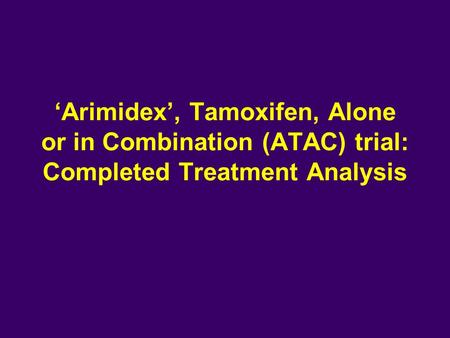 'Arimidex', Tamoxifen, Alone or in Combination (ATAC) trial: Completed Treatment Analysis.