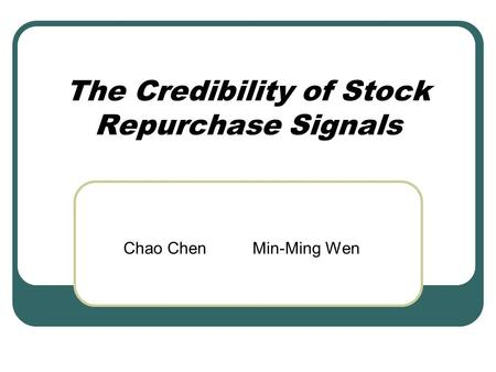 The Credibility of Stock Repurchase Signals Chao Chen Min-Ming Wen.