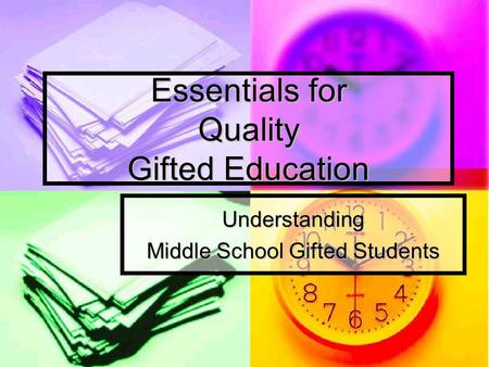 Essentials for Quality Gifted Education Understanding Middle School Gifted Students.