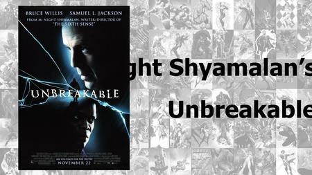 M. Night Shyamalan's Unbreakable. How does the director set the mood and tell the story? - use of color (tone, shade, brightness, lighting) - use of sound.