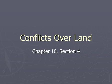 Conflicts Over Land Chapter 10, Section 4. Questions ► Why did many Americans want the Cherokee removed from Georgia? What was Andrew Jackson's response?