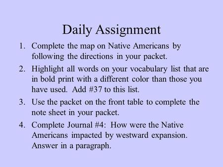 Daily Assignment 1.Complete the map on Native Americans by following the directions in your packet. 2.Highlight all words on your vocabulary list that.