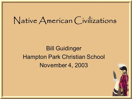 Native American Civilizations Bill Guidinger Hampton Park Christian School November 4, 2003.