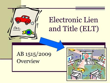 Electronic Lien and Title (ELT) AB 1515/2009 Overview.