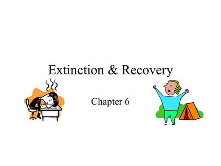 Extinction & Recovery Chapter 6. Extinction Procedure Extinction can be used as an intervention to reduce behavior Reinforcement must precede use of extinction.