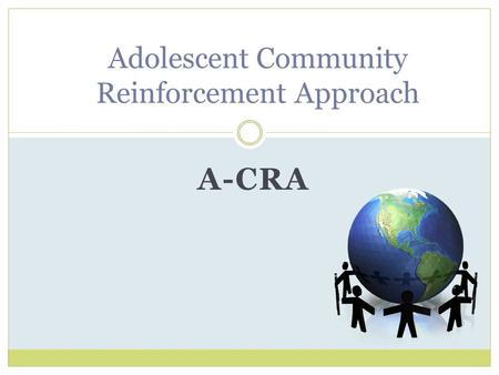 A-CRA Adolescent Community Reinforcement Approach.
