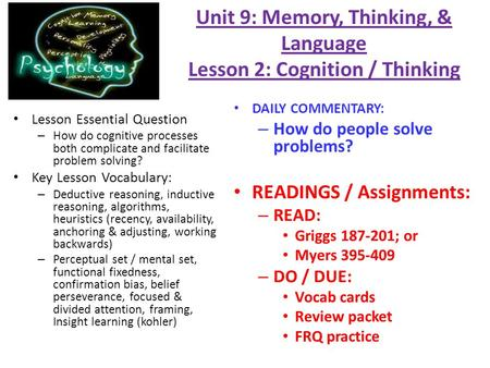 Unit 9: Memory, Thinking, & Language Lesson 2: Cognition / Thinking Lesson Essential Question – How do cognitive processes both complicate and facilitate.