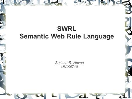 SWRL Semantic Web Rule Language Susana R. Novoa UNIK4710.