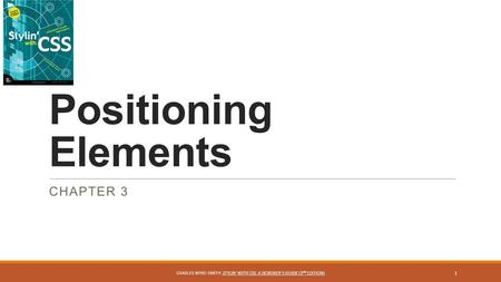 Positioning Elements CHAPTER 3 1 CHARLES WYKE-SMITH: STYLIN' WITH CSS: A DESIGNER'S GUIDE (3 ND EDITION)