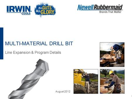 MULTI-MATERIAL DRILL BIT Line Expansion & Program Details 1 August 2012.