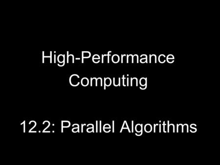 High-Performance Computing 12.2: Parallel Algorithms.