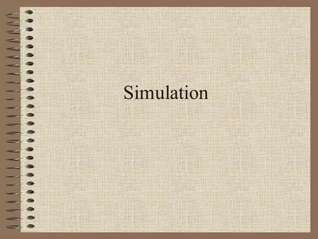 Simulation. Simulation is a way to model random events, such that simulated outcomes closely match real-world outcomes. By observing simulated outcomes,