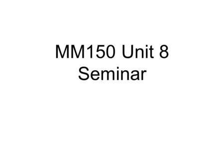 MM150 Unit 8 Seminar. Definitions Statistics - The art and science of gathering, analyizing, and making predictions from numerical information obtained.