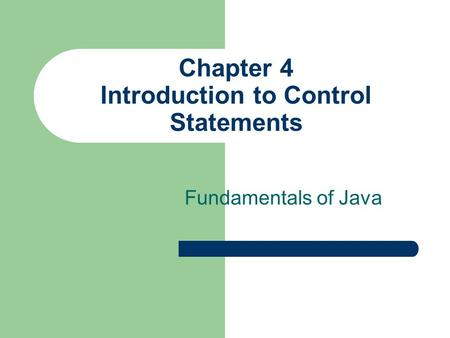 Chapter 4 Introduction to Control Statements Fundamentals of Java.