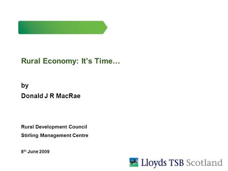 Rural Economy: It's Time… by Donald J R MacRae Rural Development Council Stirling Management Centre 8 th June 2009.