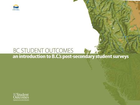 2 BC Student Outcomes ~54,000 post-secondary students 3 annual surveys 26,000 respondents.