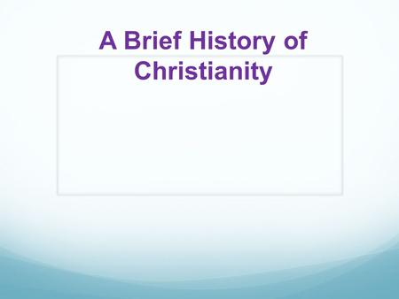 A Brief History of Christianity. Roots of Christianity in Judaism ~ AD 6 Augustus emperor of Rome took over Judah – renamed it Judea (it is the mountainous.