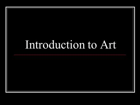 Introduction to Art. Part One: What is Art? Part Two: Art Criticism and Aesthetic Judgment Part Three: Aesthetic Theories.