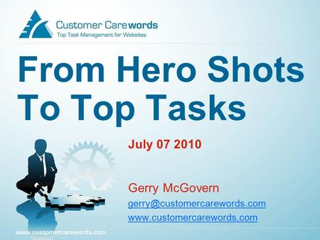 From Hero Shots To Top Tasks July 07 2010 Gerry McGovern