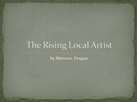 The Rising Local Artist