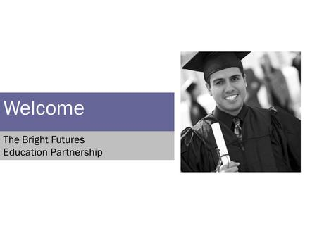 Welcome The Bright Futures Education Partnership.