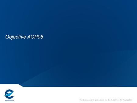 The European Organisation for the Safety of Air Navigation Objective AOP05.