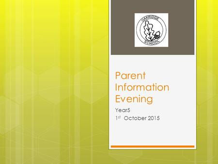 Parent Information Evening Year5 1 st October 2015.