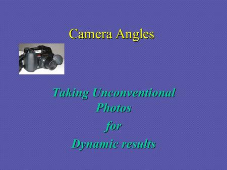 Camera Angles Taking Unconventional Photos for Dynamic results.
