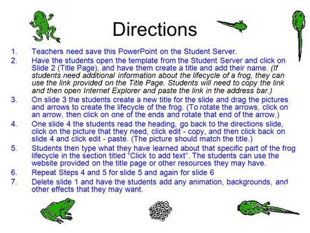 Directions 1.Teachers need save this PowerPoint on the Student Server. 2.Have the students open the template from the Student Server and click on Slide.