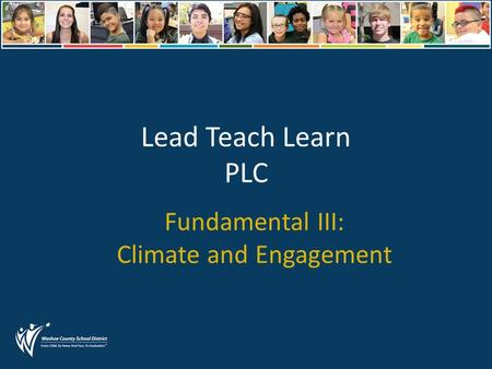 Lead Teach Learn PLC Fundamental III: Climate and Engagement.