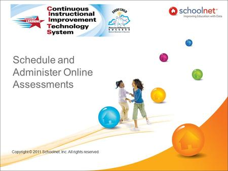 Schedule and Administer Online Assessments Copyright © 2011 Schoolnet, Inc. All rights reserved.