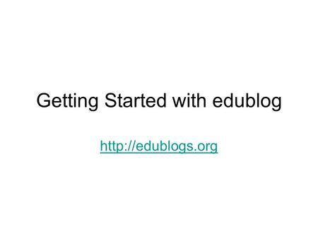Getting Started with edublog