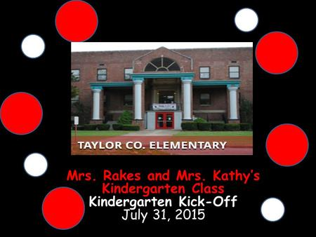 Mrs. Rakes and Mrs. Kathy's Kindergarten Class Kindergarten Kick-Off July 31, 2015.