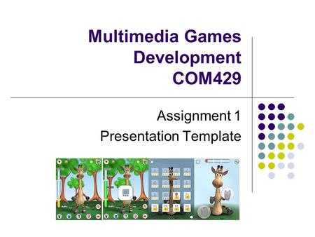 Multimedia Games Development COM429 Assignment 1 Presentation Template.