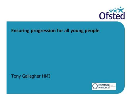 Ensuring progression for all young people Tony Gallagher HMI.