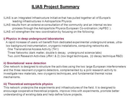 ILIAS Project Summary ILIAS is an Integrated Infrastructure Initiative that has pulled together all of Europe's leading infrastructures in Astroparticle.