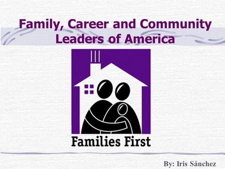 Family, Career and Community Leaders of America By: Iris Sánchez.