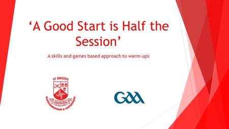 'A Good Start is Half the Session' A skills and games based approach to warm-ups.