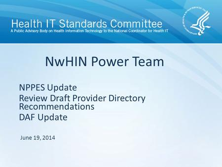 NPPES Update Review Draft Provider Directory Recommendations DAF Update NwHIN Power Team June 19, 2014.