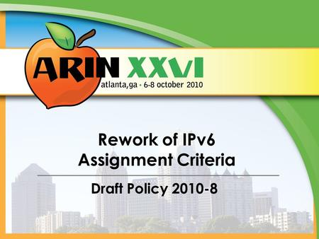 Rework of IPv6 Assignment Criteria Draft Policy 2010-8.