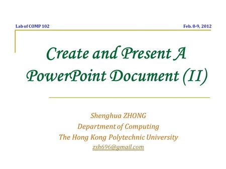 Create and Present A PowerPoint Document (II) Shenghua ZHONG Department of Computing The Hong Kong Polytechnic University Lab of COMP.