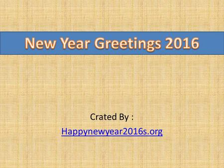 Crated By : Happynewyear2016s.org. Here we are going to share with you exceptional Happy New year 2016 greetings to make your recipients New Year more.