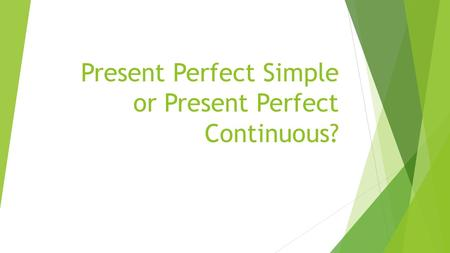 Present Perfect Simple or Present Perfect Continuous?