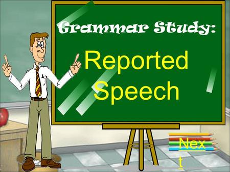 Grammar Study: Reported Speech Nex t We use the Reported speech: Nex t When we are telling someone what another person said or thought, but do not use.