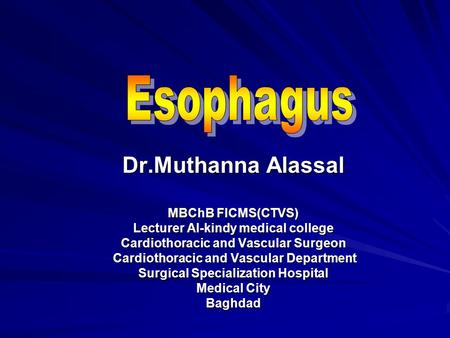 Dr.Muthanna Alassal MBChB FICMS(CTVS) Lecturer Al-kindy medical college Cardiothoracic and Vascular Surgeon Cardiothoracic and Vascular Department Cardiothoracic.