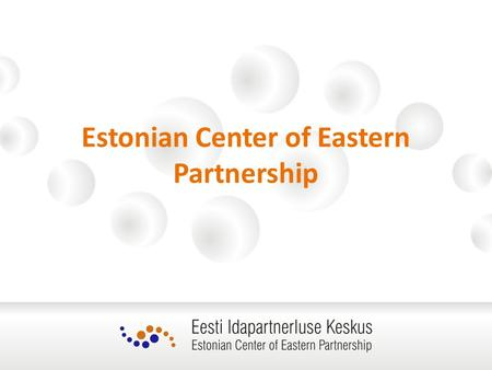 Estonian Center of Eastern Partnership. ECEAP Estonian Center of Eastern Partnerhsip (ECEAP) was launched on 1 January 2011 by the Estonian Ministry of.