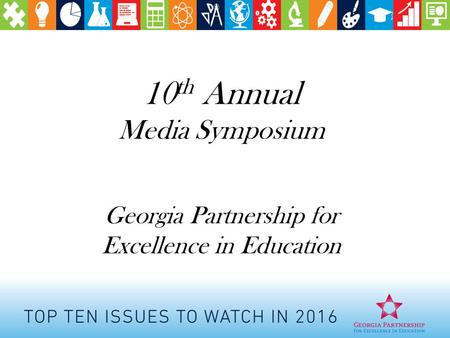 10 th Annual Media Symposium Georgia Partnership for Excellence in Education.