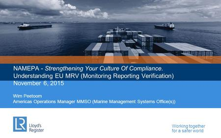 Working together for a safer world Wim Peetoom Americas Operations Manager MMSO (Marine Management Systems Office(s)) NAMEPA - Strengthening Your Culture.