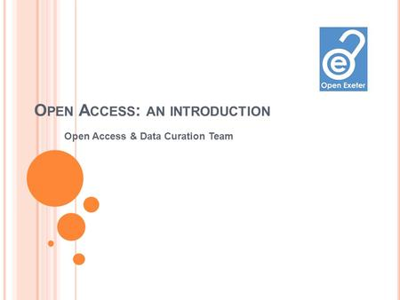 O PEN A CCESS : AN INTRODUCTION Open Access & Data Curation Team.